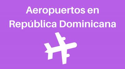 Aeropuertos Internacionales en República Dominicana